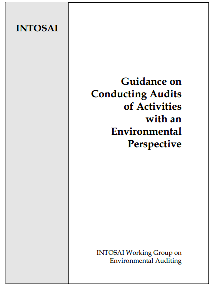 INTOSAI Guidance on Conducting Audits of Activities with an Environmental Perspective
